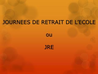 JOURNEES DE RETRAIT DE L'ECOLE o u JRE