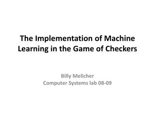 The Implementation of Machine Learning in the Game of Checkers