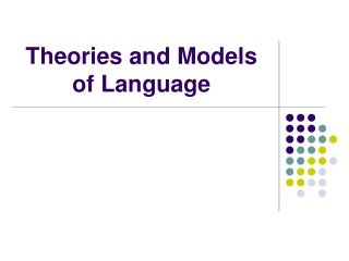 Theories and Models of Language