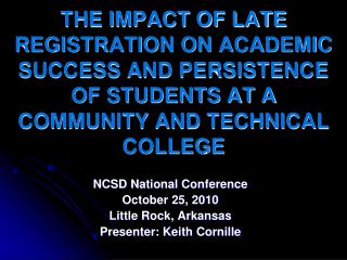 THE IMPACT OF LATE REGISTRATION ON ACADEMIC SUCCESS AND PERSISTENCE OF STUDENTS AT A COMMUNITY AND TECHNICAL COLLEGE