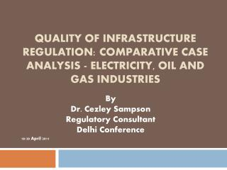 By Dr. Cezley Sampson Regulatory Consultant Delhi Conference   18-20 April 2011