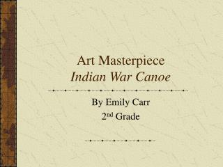 Art Masterpiece Indian War Canoe