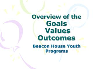 Overview of the  Goals  Values Outcomes