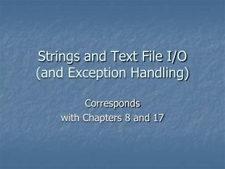 Strings and Text File I/O (and Exception Handling)