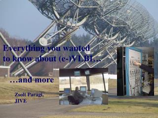 Everything you wanted  to know about (e-)VLBI…  …and more
