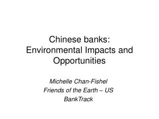 Chinese banks: Environmental Impacts and Opportunities