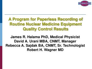 James R. Halama PhD, Medical Physicist David A. Urani MBA, CNMT, Manager