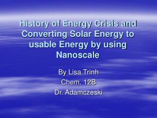 History of Energy Crisis and Converting Solar Energy to usable Energy by using Nanoscale