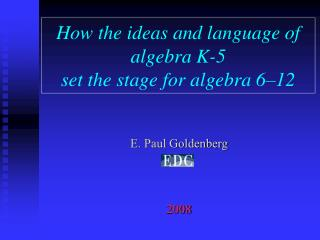 How the ideas and language of algebra K-5 set the stage for algebra 6–12