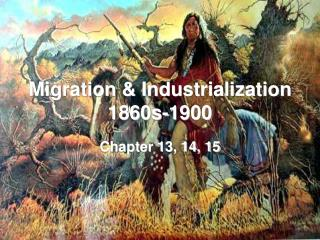 Migration & Industrialization 1860s-1900