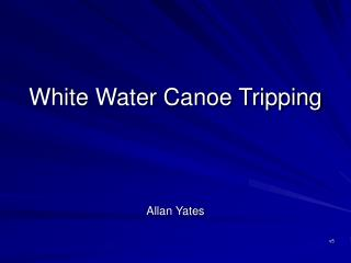 White Water Canoe Tripping