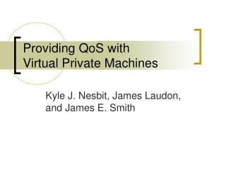 Providing QoS with  Virtual Private Machines