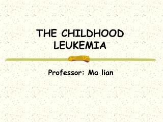 THE CHILDHOOD LEUKEMIA