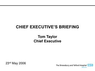 CHIEF EXECUTIVE'S BRIEFING  Tom Taylor Chief Executive