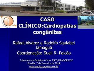 CASO CLÍNICO:Cardiopatias congênitas