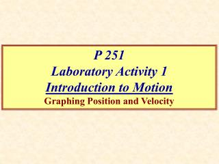 P 251 Laboratory Activity 1 Introduction to Motion Graphing Position and Velocity