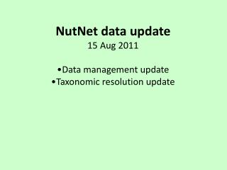 NutNet data update 15 Aug 2011 Data management update Taxonomic resolution update