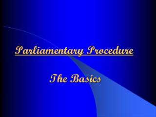 Parliamentary Procedure  The Basics