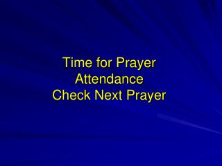 Time for Prayer Attendance Check Next Prayer
