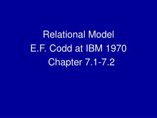 Relational Model  E.F. Codd at IBM 1970 	Chapter 7.1-7.2