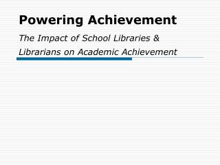 Powering Achievement The Impact of School Libraries & Librarians on Academic Achievement