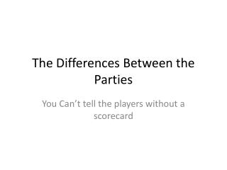 The Differences Between the Parties