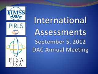 International Assessments September 5, 2012 DAC Annual Meeting