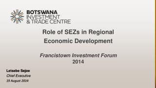 Role of SEZs in Regional  Economic Development  Francistown Investment Forum  2014