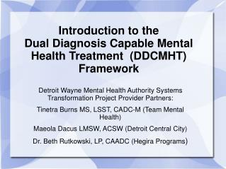 Introduction to the  Dual Diagnosis Capable Mental Health Treatment  (DDCMHT) Framework