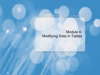Module 6: Modifying Data in Tables