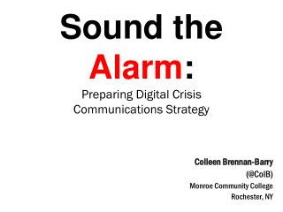 Sound the  Alarm :  Preparing Digital Crisis  Communications Strategy