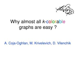 Why almost all  k - c o l o r a b l e  graphs are easy ?