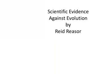 Scientific Evidence Against Evolution by Reid Reasor