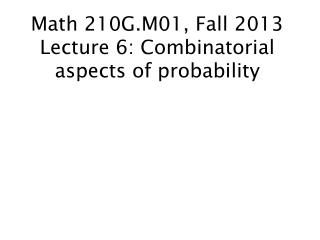 Math 210G.M01, Fall 2013 Lecture 6: Combinatorial aspects of probability