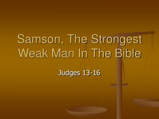 Samson, The Strongest Weak Man In The Bible