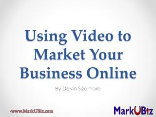 Using Video to Market Your Business Online