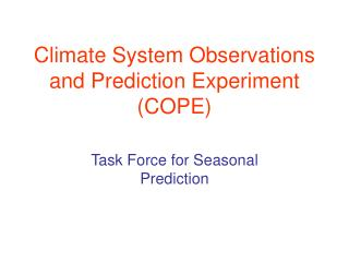 Climate System Observations and Prediction Experiment (COPE)