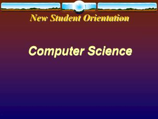 New Student Orientation Computer Science