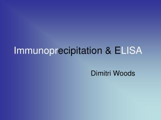 Immunopr ecipitation & E LISA