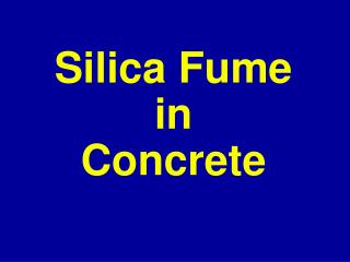 Silica Fume  in  Concrete