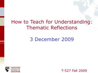 How to Teach for Understanding: Thematic Reflections 3 December 2009