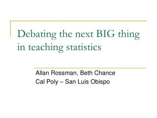 Debating the next BIG thing in teaching statistics