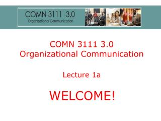 COMN 3111 3.0 Organizational Communication Lecture 1a