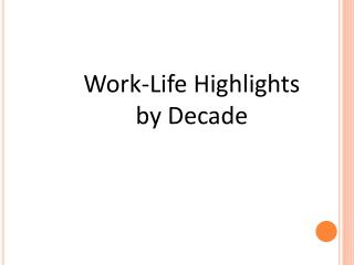 Work-Life Highlights by Decade