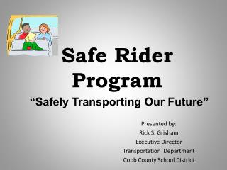 "Safe Rider Program ""Safely Transporting Our Future"""