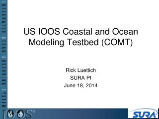 US IOOS Coastal and Ocean Modeling Testbed (COMT)