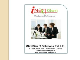 Where Business & Technology meet  iNextGen IT Solutions Pvt. Ltd.  F – 1898, South Extn. – I, New Delhi – 110