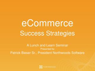 eCommerce Success Strategies A Lunch and Learn Seminar Presented by
