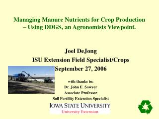 Managing Manure Nutrients for Crop Production – Using DDGS, an Agronomists Viewpoint.