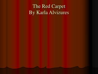 The Red Carpet By Karla Alvizures